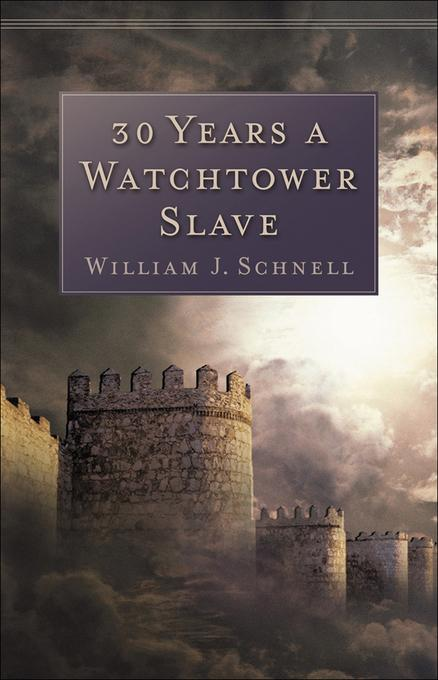 30 Years a Watchtower Slave: The Confessions of a Converted Jehovah's Witness EB9781441231642