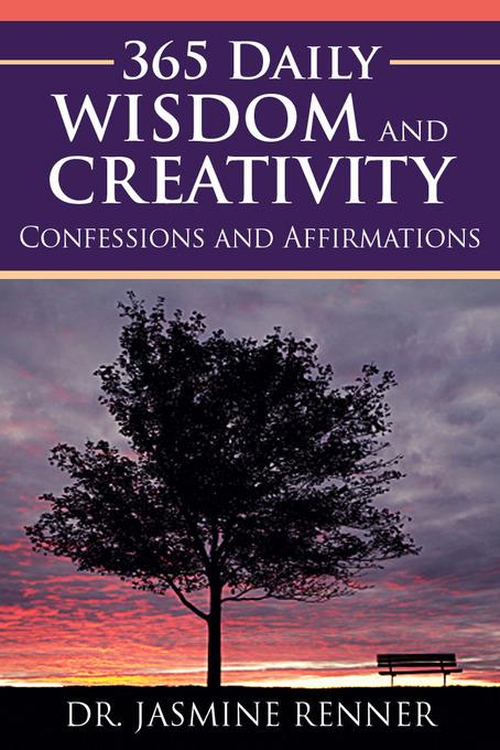 365 Daily Wisdom and Creativity: Confessions and Affirmations EB9781456608828