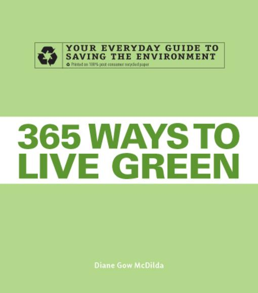 365 Ways to Live Green: Your Everyday Guide to Saving the Environment EB9781440501166
