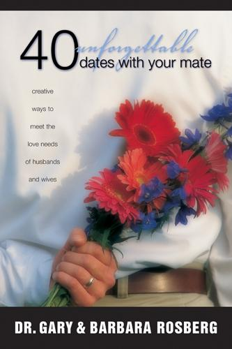 40 Unforgettable Dates with Your Mate: Creative Ways to Meet the Love Needs of Husbands and Wives EB9781414370859