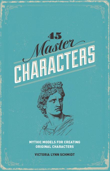 45 Master Characters, Revised Edition: Mythic Models for Creating Original Characters EB9781599635361