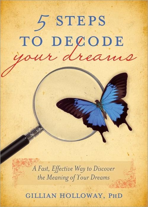 5 Steps to Decode Your Dreams: A Fast, Effective Way to Discover the Meaning of Your Dreams EB9781402255991
