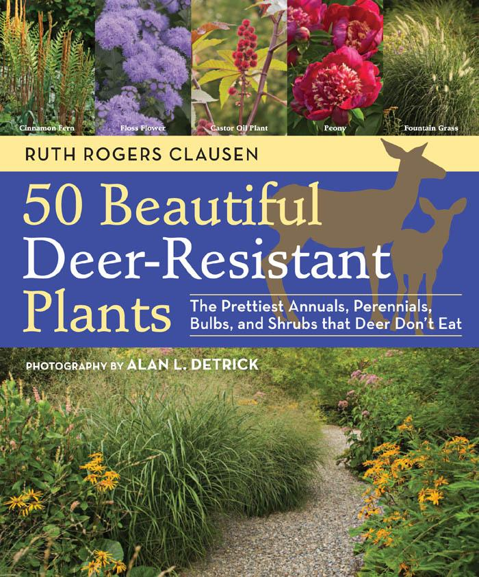 50 Beautiful Deer-Resistant Plants: The Prettiest Annuals, Perennials, Bulbs, and Shrubs That Deer Don't Eat EB9781604693201