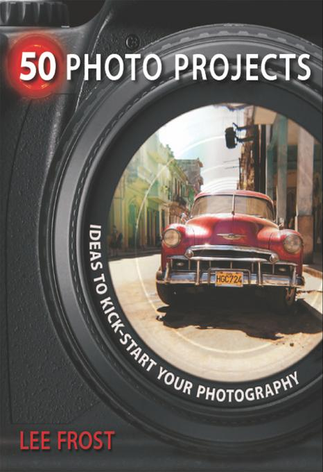 50 Photo Projects - Ideas to Kickstart Your Photography EB9781446351994