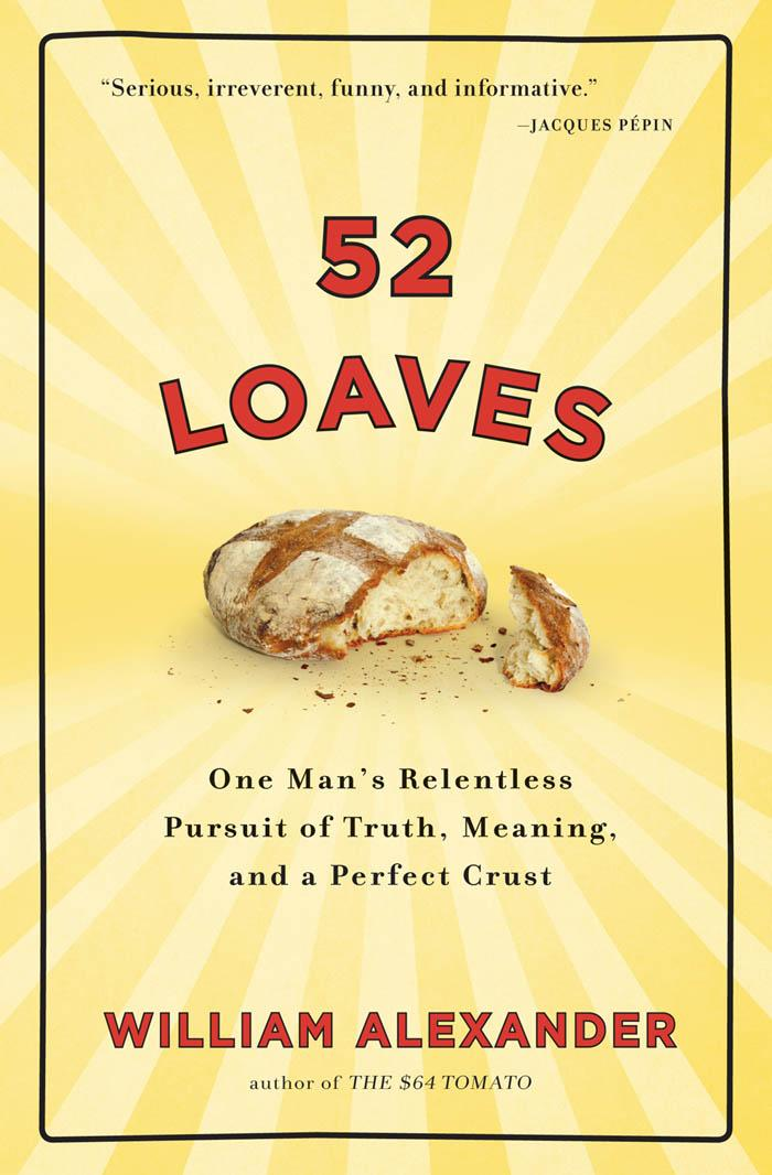 52 Loaves: One Man's Relentless Pursuit of Truth, Meaning, and a Perfect Crust EB9781616200060
