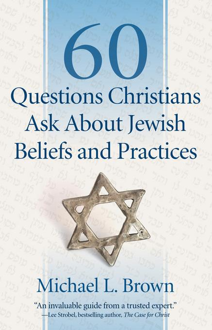 60 Questions Christians Ask About Jewish Beliefs and Practices EB9781441234391