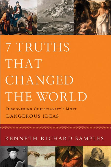 7 Truths That Changed the World: Discovering Christianity's Most Dangerous Ideas EB9781441238504