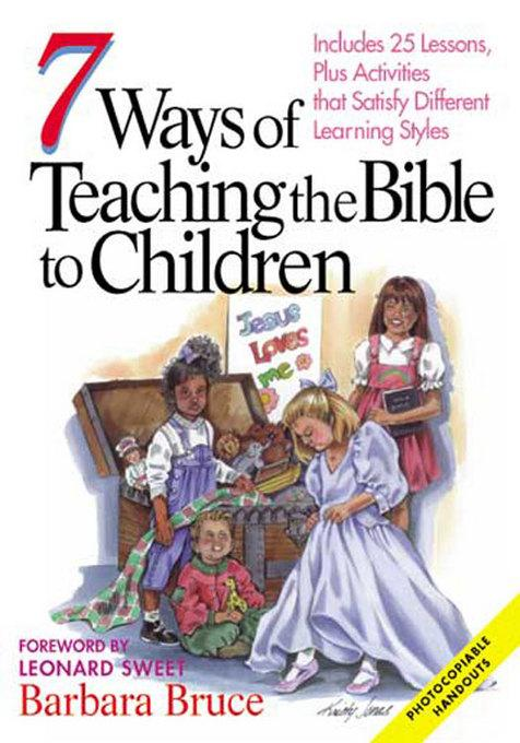 7 Ways of Teaching the Bible to Children: Includes 25 Lessons, Plus Activities That Satisfy Different Learning Styles EB9781426734557