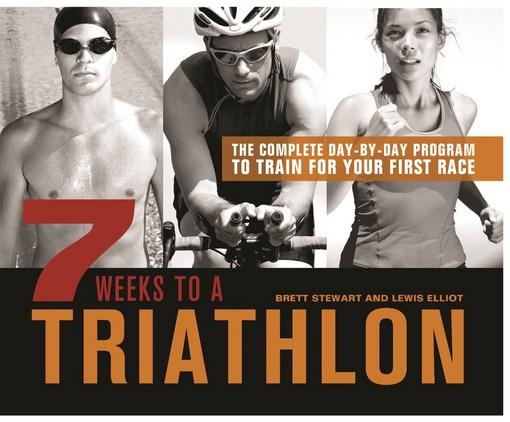 7 Weeks to a Triathlon: The Complete Day-by-Day Program to Train for Your First Race or Improve Your Fastest Time EB9781612431369