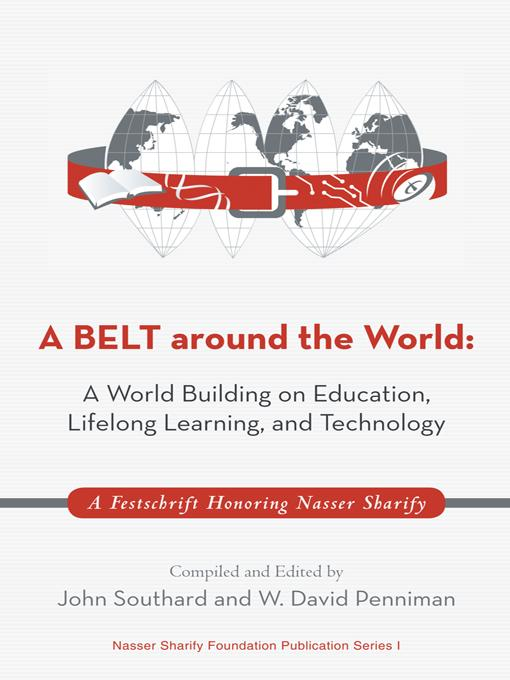 A BELT around the World: A World Building on Education, Lifelong Learning, and Technology: A Festschrift Honoring Nasser Sharify EB9781469789583
