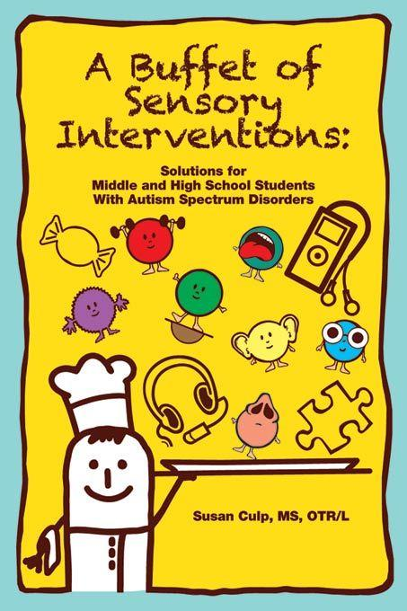 A Buffet of Sensory Interventions: Solutions for Middle and High School Students with Autism Spectrum Disorders EB9781937473167