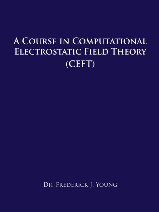 A COURSE IN COMPUTATIONAL ELECTROSTATIC FIELD THEORY: (CEFT) EB9781466922785