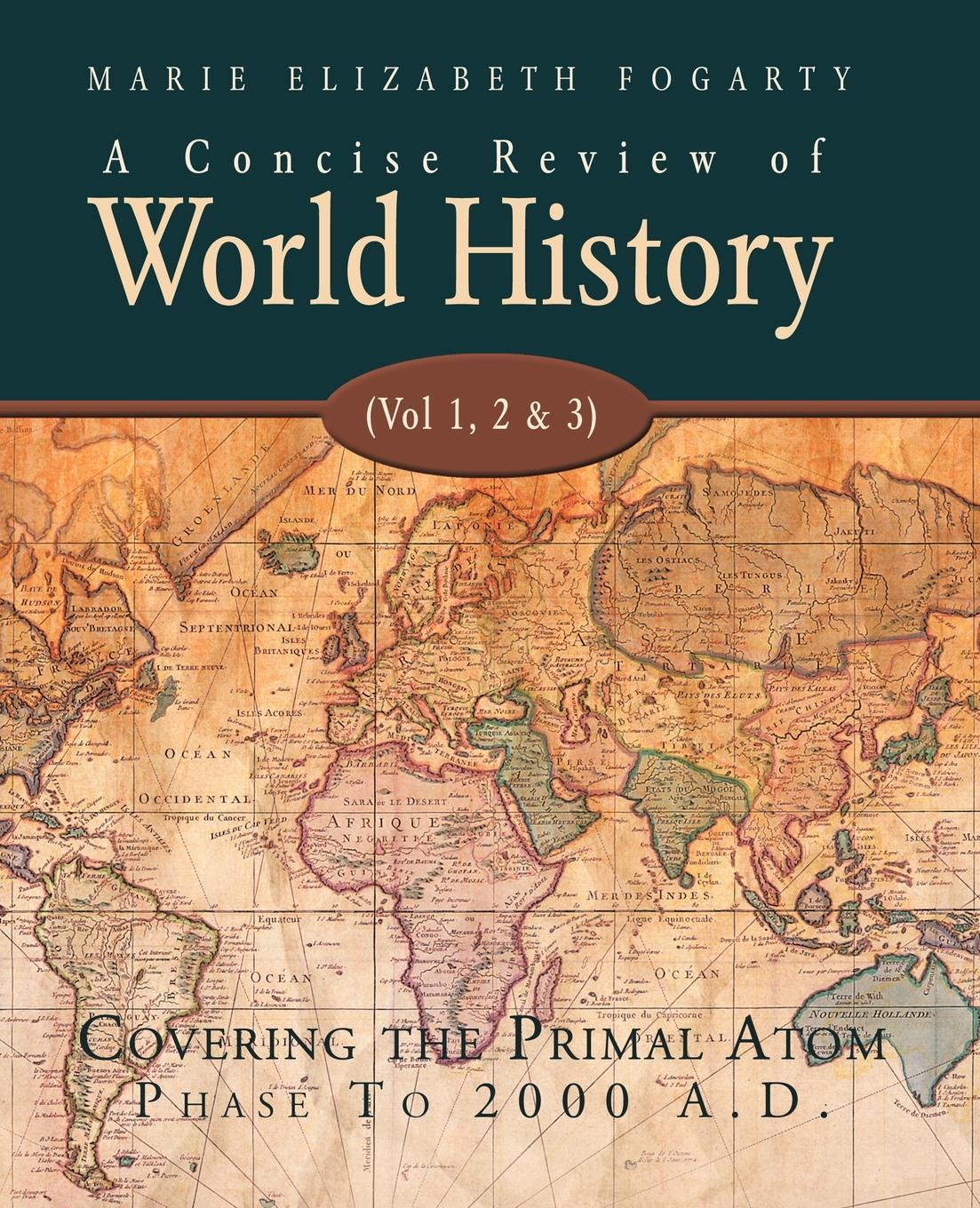 A Concise Review of World History (Vol 1, 2 & 3): Covering the Primal Atom Phase To 2000 A.D. EB9781425127572