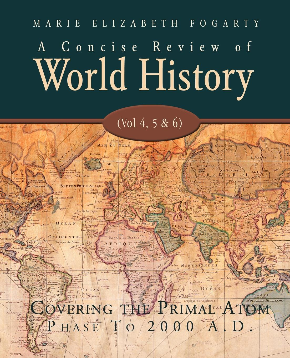 A Concise Review of World History (Vol 4, 5 & 6): Covering the Primal Atom Phase To 2000 A.D. EB9781425127602