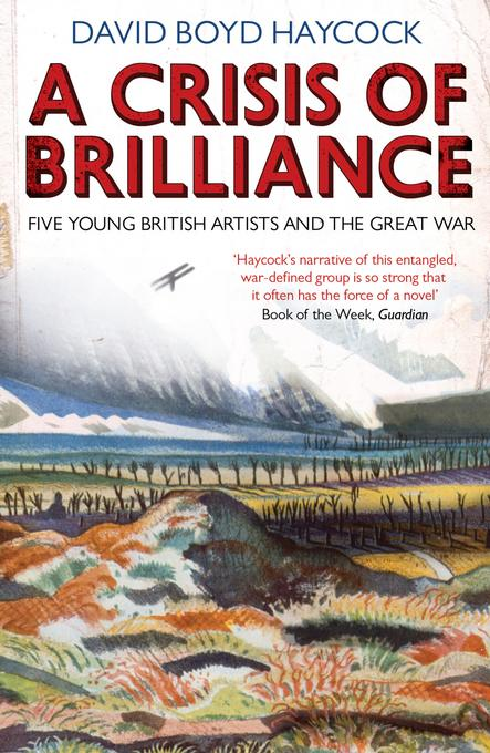 A Crisis of Brilliance: Five Young British Artists and the Great War EB9781906964887