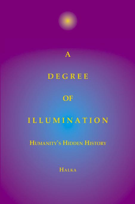 A Degree of Illumination: Humanity's Hidden History Halka