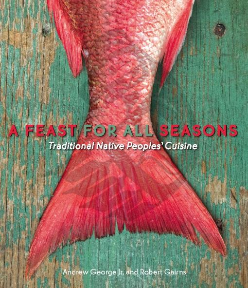 A Feast for All Seasons: Traditional Native Peoples' Cuisine