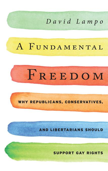 A Fundamental Freedom: Why Republicans, Conservatives, and Libertarians Should Support Gay Rights EB9781442215733