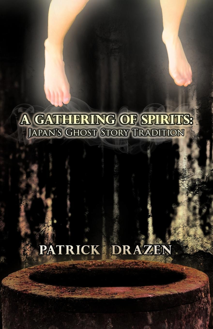 A Gathering of Spirits: Japan's Ghost Story Tradition: From Folklore and Kabuki to Anime and Manga EB9781462029433
