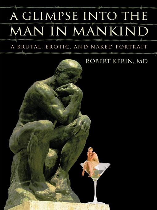 A Glimpse into the Man in Mankind: A Brutal, Erotic, and Naked Portrait EB9781450267281
