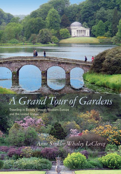A Grand Tour of Gardens: Traveling in Beauty through Western Europe and the United States EB9781611171778