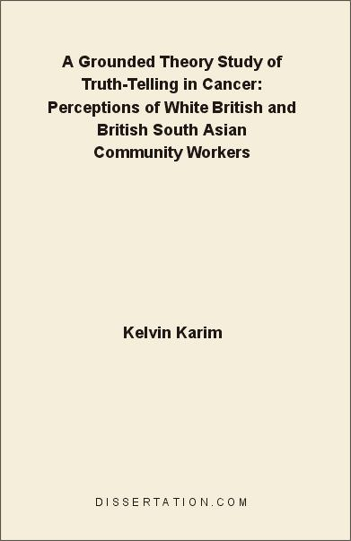A Grounded Theory Study of Truth-Telling in Cancer: Perceptions of White British and British South Asian Community Workers EB9781599421650