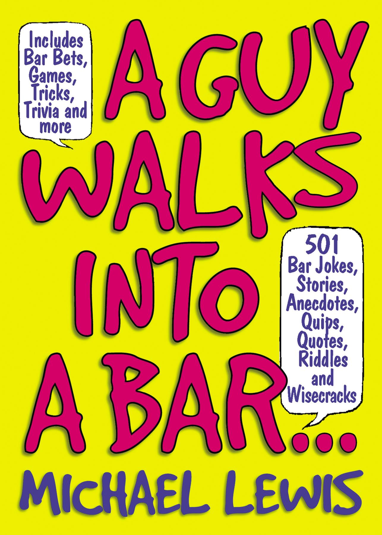 A Guy Walks Into A Bar...: 501 Bar Jokes, Stories, Anecdotes, Quips, Quotes, Riddles, and Wisecracks EB9781603762090