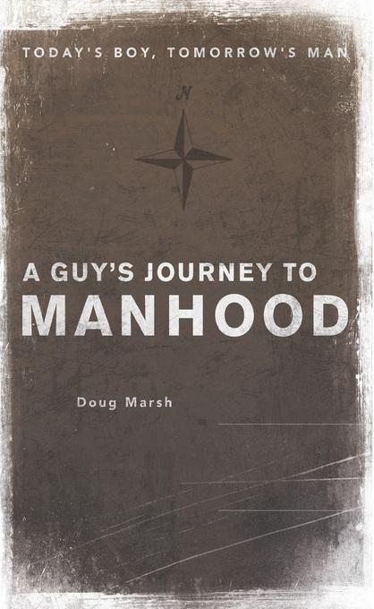 A Guy's Journey to Manhood: Today's Boy, Tomorrow's Man EB9781607313151