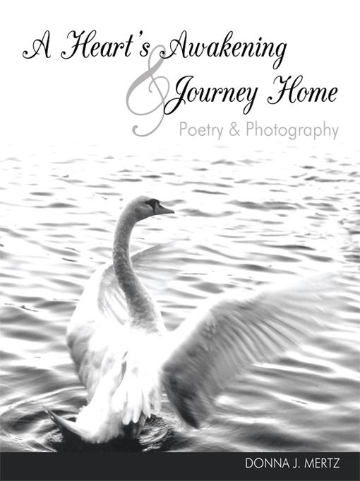 A Heart's Awakening & Journey Home: Poetry & Photography