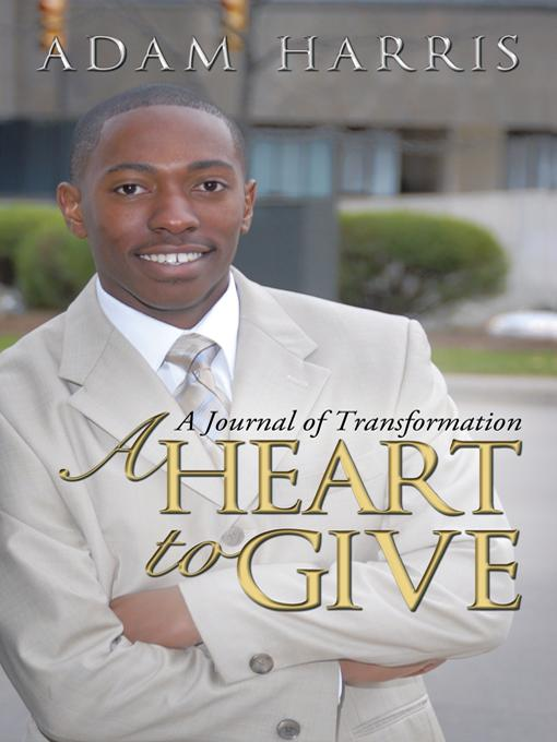 A Heart to Give: A Journal of Transformation EB9781450230155