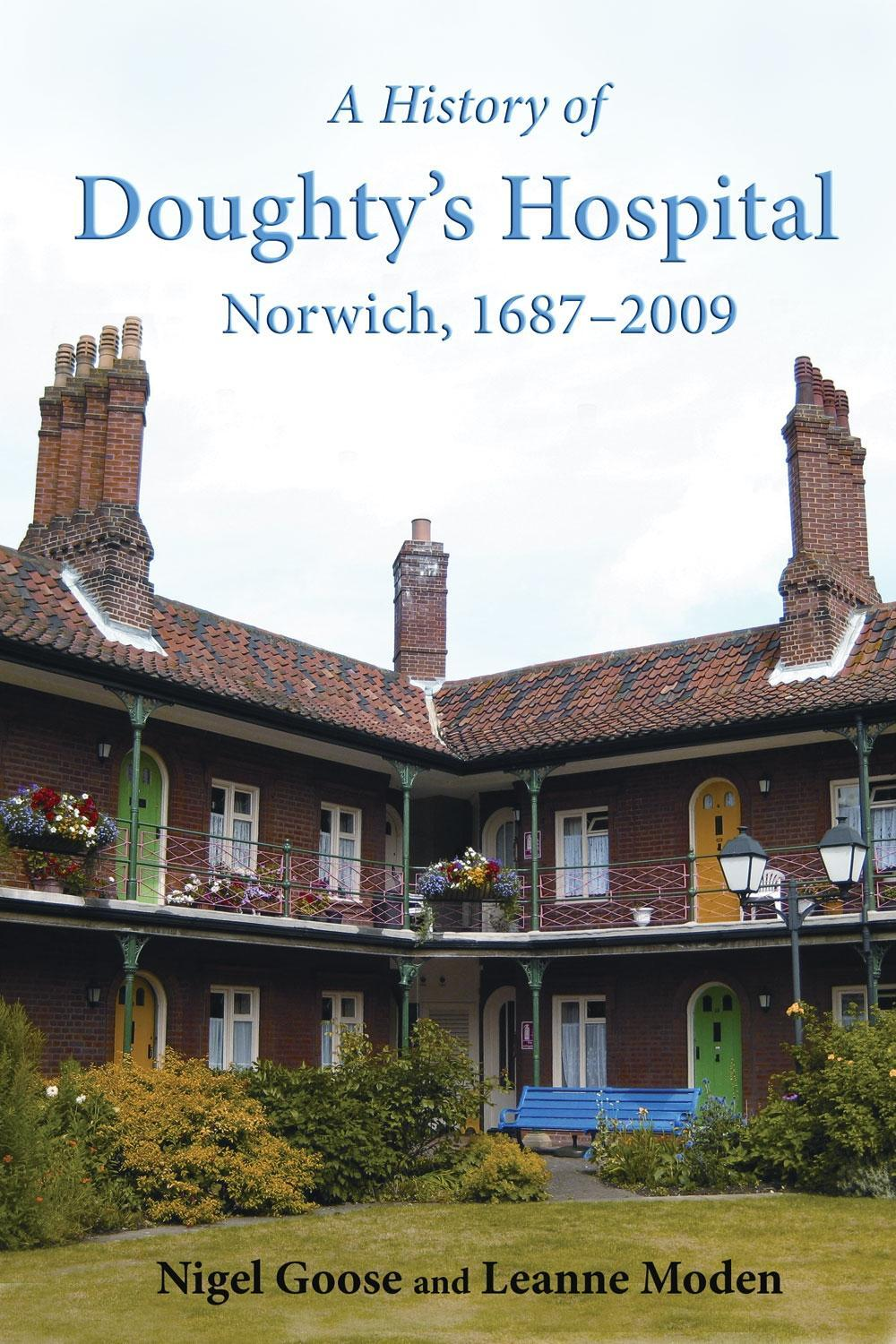 A History of Doughty's Hospital, Norwich, 1687-2009 EB9781907396069