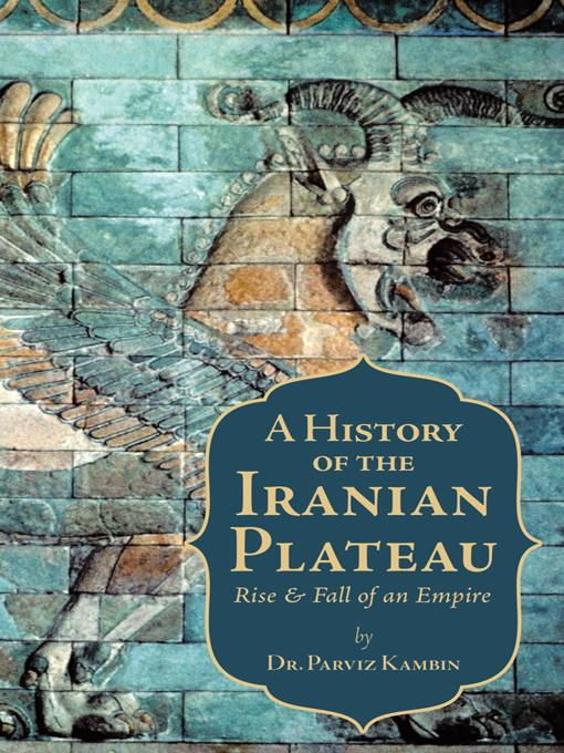 A History of the Iranian Plateau: Rise and Fall of an Empire