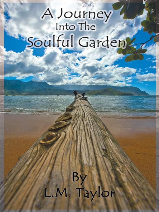 A Journey into the Soulful Garden: Connecting Spirit with Nature EB9781450202916