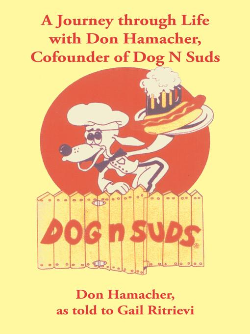 A Journey through Life with Don Hamacher, Cofounder of Dog N Suds EB9781475931853