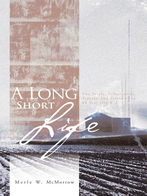 A Long Short Life: The Trials, Tribulations, Travels, and Trivia of an 88 Year Old Kid EB9781426949395