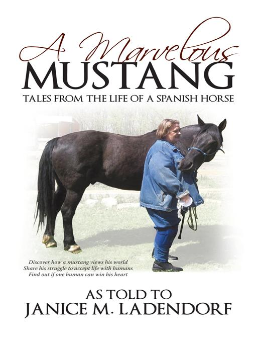 A Marvelous Mustang: Tales from the Life of a Spanish Horse EB9781450269612
