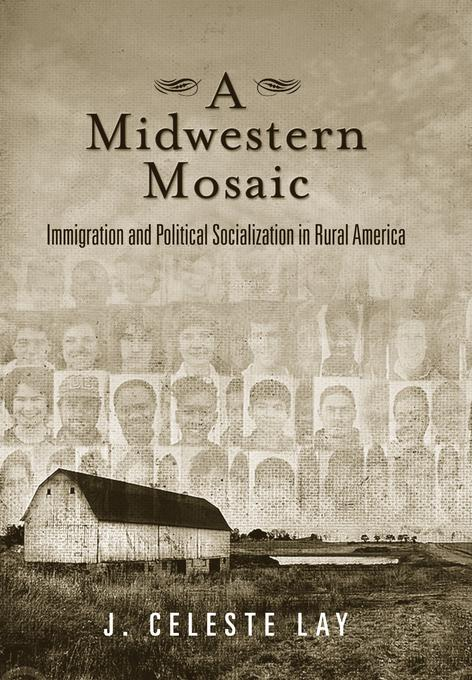 A Midwestern Mosaic: Immigration and Political Socialization in Rural America EB9781439907948