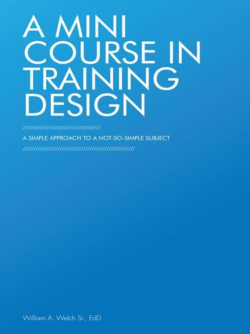 A Mini Course in Training Design: A Simple Approach to a Not-So-Simple Subject EB9781462046638