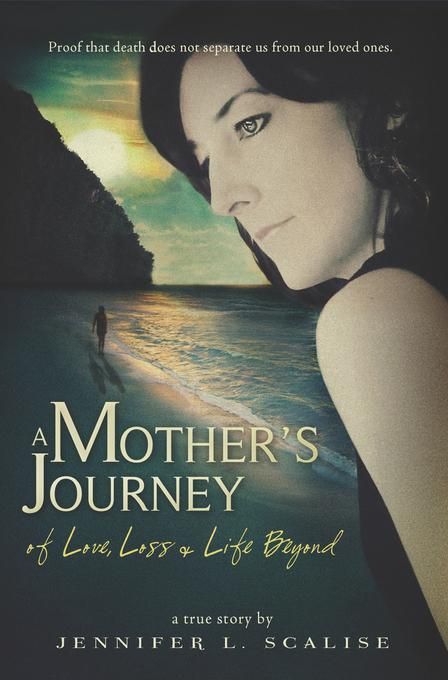 A Mother's Journey of Love, Loss & Life Beyond EB9781936691029