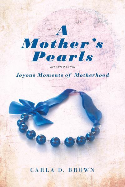 A Mother's Pearls: Joyous Moments of Motherhood EB9781466917330