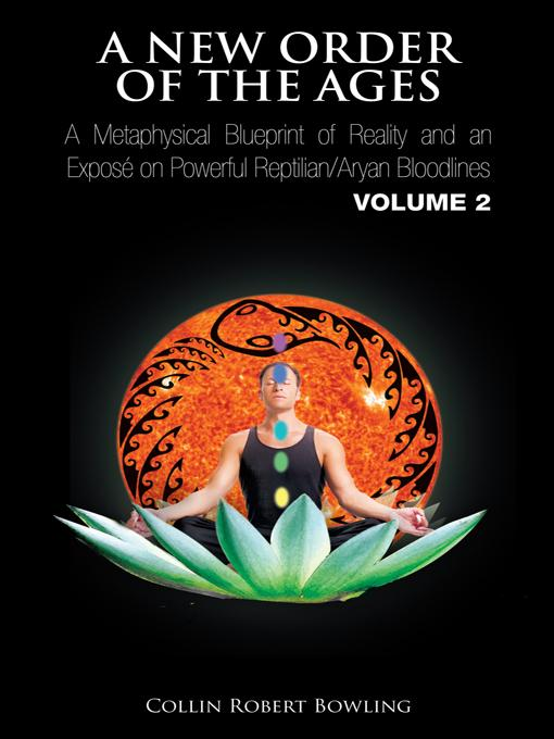 A NEW ORDER OF THE AGES: A Metaphysical Blueprint of Reality and an Expos? on Powerful Reptilian/Aryan Bloodlines VOLUME 2 EB9781462039951