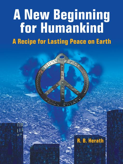 A New Beginning for Humankind: A Recipe for Lasting Peace on Earth EB9781475939545