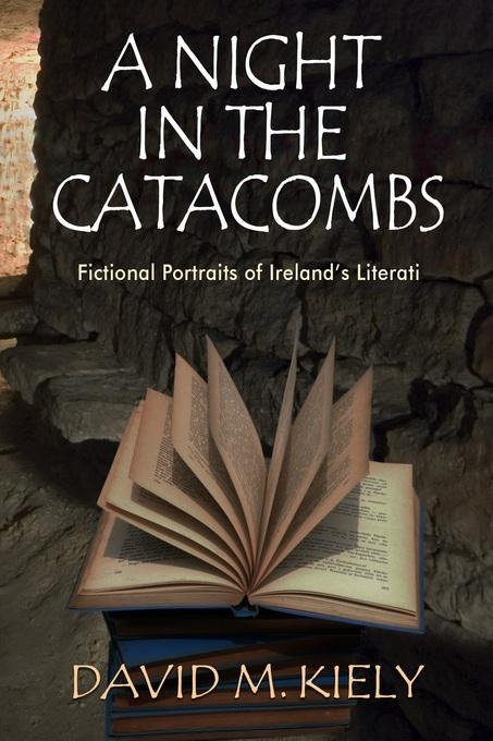 A Night in the Catacombs: Fictional Portraits of Ireland's Literati EB9781843513131