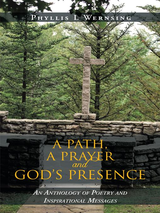 A PATH, A PRAYER AND GOD'S PRESENCE: An Anthology of Poetry and Inspirational Messages EB9781475901047