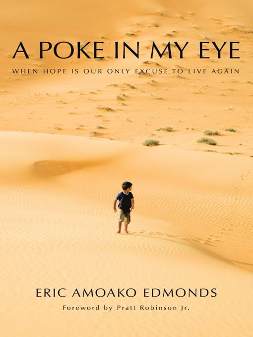A POKE IN MY EYE: WHEN HOPE IS OUR ONLY EXCUSE TO LIVE AGAIN EB9781466900677