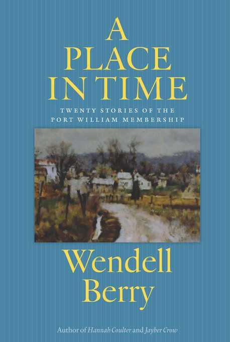 A Place in Time: Twenty Stories of the Port William Membership EB9781619021310
