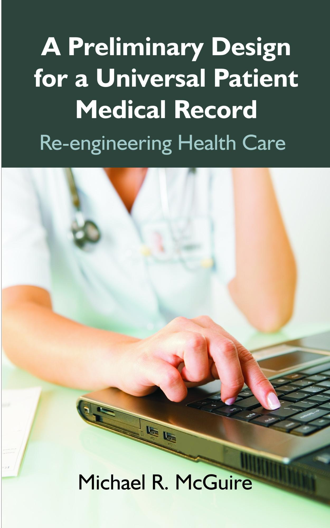 A Preliminary Design for a Universal Patient Medical Record: Re-engineering Health Care EB9781599428710