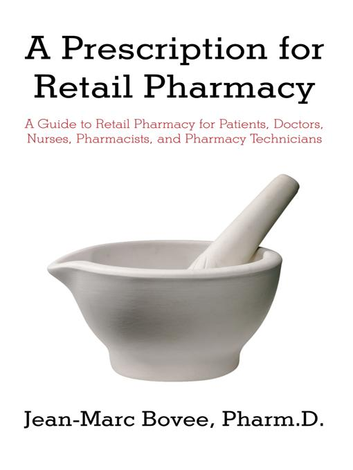 A Prescription for Retail Pharmacy: A Guide to Retail Pharmacy for Patients, Doctors, Nurses, Pharmacists, and Pharmacy Technicians EB9781450294836
