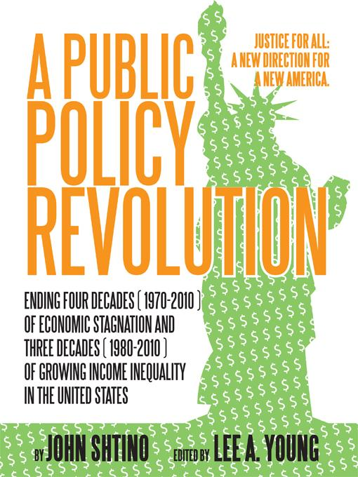 A Public Policy Revolution Ending Four Decades ( 1970-2010 ) of Economic Stagnation and Three Decades ( 1980-2010 ) of Growing Income Inequality In th EB9781450265362
