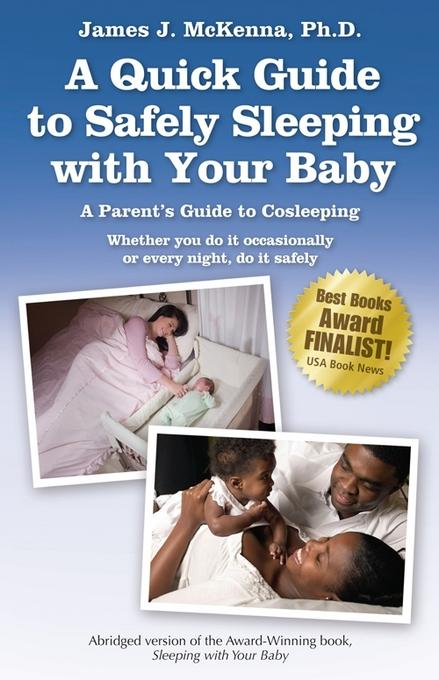 A Quick Guide to Safely Sleeping with Your Baby: A Parent's Guide to Cosleeping: Whether you do it occasionally or every night, do it safely EB9781930775671